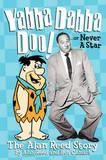 Yabba Dabba Doo! the Alan Reed Story by Alan Reed
