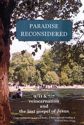Paradise Reconsidered: 9/11 and 7/7, Reincarnation, and the Lost Gospel of Jesus by R.E. Slater image