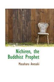 Nichiren, the Buddhist Prophet by Masaharu Anesaki image