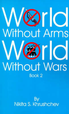 World Without Arms World Without Wars: Book 2 by Nikita S. Khrushchev