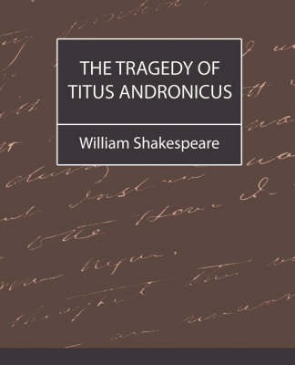 The Tragedy of Titus Andronicus by William Shakespeare (McMaster University, Ontario Universit??t des Saarlandes, Saarbr??cken, Germany Universit??t des Saarlandes, Saarbr??cken, German