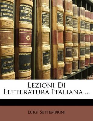 Lezioni Di Letteratura Italiana ... by Luigi Settembrini