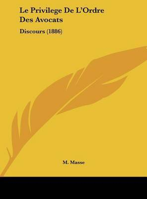 Le Privilege de L'Ordre Des Avocats: Discours (1886) by M. Masse