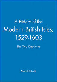 A History of the Modern British Isles, 1529-1603 by Mark Nicholls image