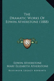 The Dramatic Works of Edwin Atherstone (1888) by Edwin Atherstone