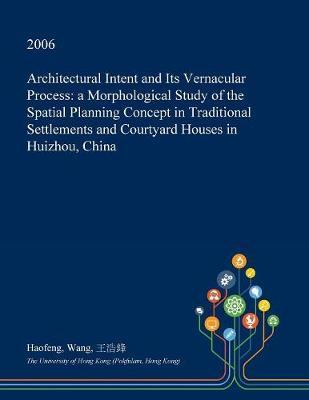 Architectural Intent and Its Vernacular Process by Haofeng Wang