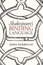 Shakespeare's Binding Language by John Kerrigan