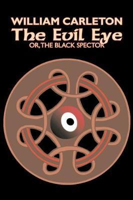 The Evil Eye by William Carleton, Fiction, Classics, Literary by William Carleton