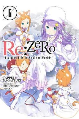 re:Zero Starting Life in Another World, Vol. 6 (light novel) by Tappei Nagatsuki image