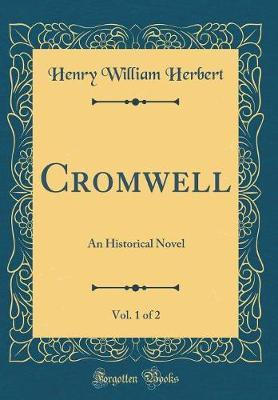 Cromwell, Vol. 1 of 2 by Henry William Herbert