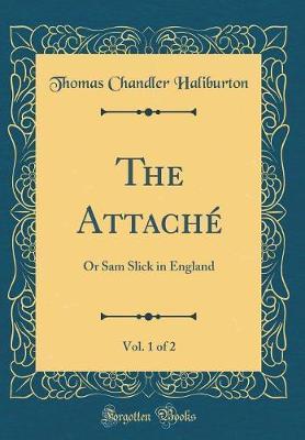 The Attache, Vol. 1 of 2 by Thomas Chandler Haliburton
