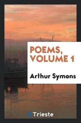 Poems, Volume 1 by Arthur Symons image