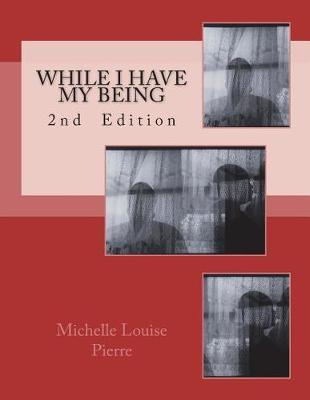 While I Have My Being by Michelle Louise Pierre image