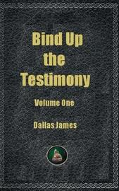 Bind Up the Testimony by Dallas James image
