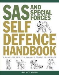 "SAS and Special Forces Self Defence Handbook by John ""Lofty"" Wiseman"