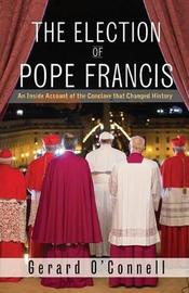 The Election of Pope Francis by Gerard O'Connell