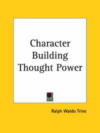 Character Building Thought Power (1900) by Ralph Waldo Trine image