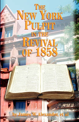 The New York Pulpit in the Revival of 1858 by James W Alexander image