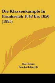 Die Klassenkampfe in Frankreich 1848 Bis 1850 (1895) by Friedrich Engels