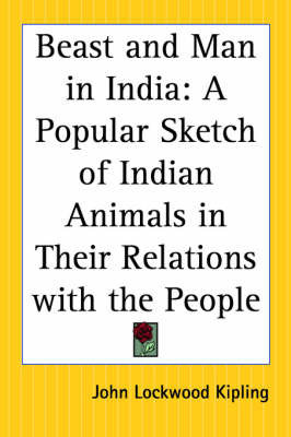 Beast and Man in India: A Popular Sketch of Indian Animals in Their Relations with the People by John Lockwood Kipling