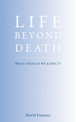 Life Beyond Death by David Fontana