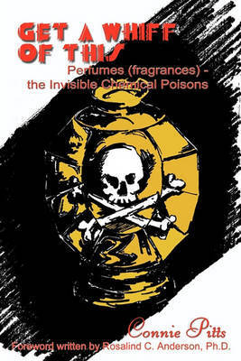 Get A Whiff of This: Perfumes (Fragrances) - the Invisible Chemical Poisons by Connie Pitts