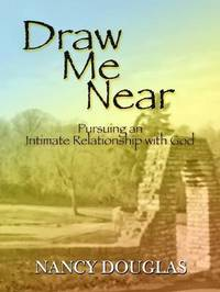 Draw Me Near by Nancy Douglas