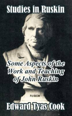 Studies in Ruskin: Some Aspects of the Work and Teaching of John Ruskin by Edward Tyas Cook, Sir image