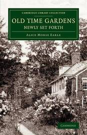 Old Time Gardens, Newly Set Forth by Alice Morse Earle