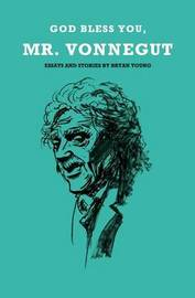 God Bless You, Mr. Vonnegut by Bryan Young