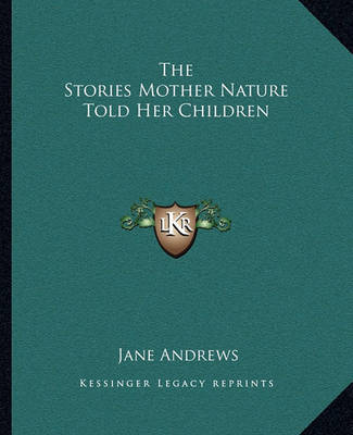 The Stories Mother Nature Told Her Children by Jane Andrews