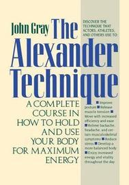 The Alexander Technique by John Gray