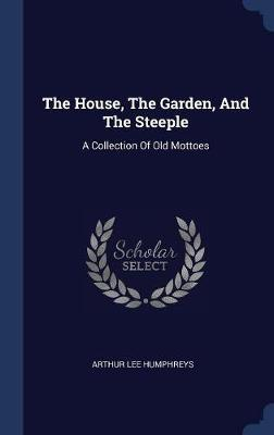 The House, the Garden, and the Steeple by Arthur Lee Humphreys image