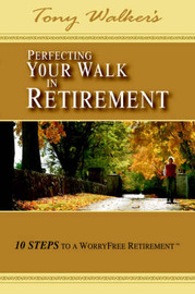 Perfecting Your Walk in Retirement by Tony Walker
