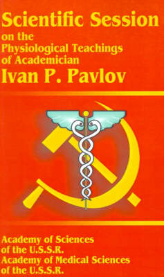 Scientific Session on the Physiological Teachings of Academician Ivan P. Pavlov: June 28-July 4, 1950 by Academy of Sciences of the USSR Academy of Medical Sciences of the USSR image
