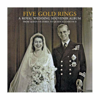 Five Gold Rings: A Royal Wedding Souvenir Album by Jane Roberts