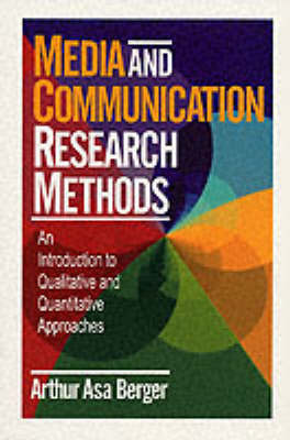 Media and Communication Research: An Introduction to Qualitative and Quantitative Approaches by Arthur Asa Berger