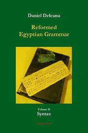 Reformed Egyptian Grammar: Volume 2 - Syntax by Daniel Deleanu