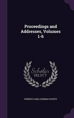 Proceedings and Addresses, Volumes 1-6