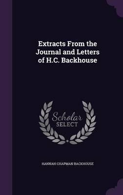 Extracts from the Journal and Letters of H.C. Backhouse by Hannah Chapman Backhouse