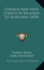 Church and State Chiefly in Relation to Scotland (1878) by A. Taylor Innes