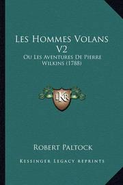 Les Hommes Volans V2: Ou Les Aventures de Pierre Wilkins (1788) by Robert Paltock
