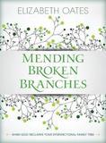 Mending Broken Branches by Elizabeth Oates