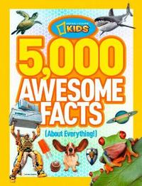 5,000 Awesome Facts (About Everything!) by National Geographic Kids