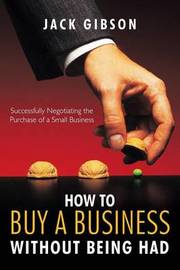 How to Buy a Business without Being Had by John V. M. Gibson