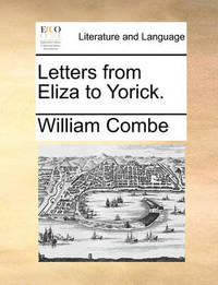 Letters from Eliza to Yorick by William Combe