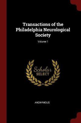 Transactions of the Philadelphia Neurological Society; Volume 1 by * Anonymous