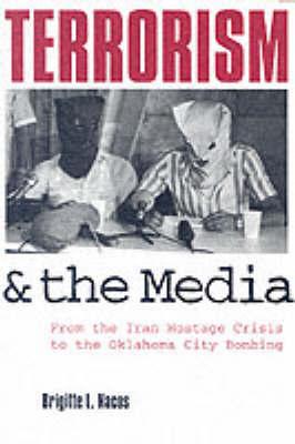 Terrorism and the Media by Brigitte Lebens Nacos
