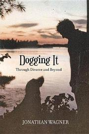 Dogging It Through Divorce and Beyond by Jonathan Wagner
