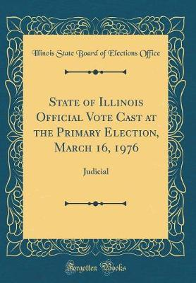 State of Illinois Official Vote Cast at the Primary Election, March 16, 1976 by Illinois State Board of Election Office